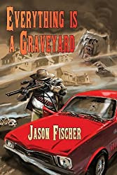 Everything Is a Graveyard by Jason Fischer (2013-11-15)