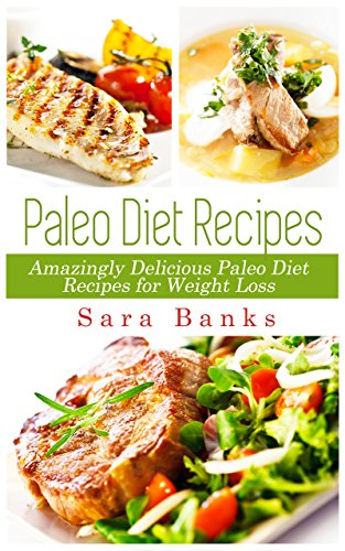 Paleo Diet Recipes: Amazingly Delicious Paleo Diet Recipes for Weight Loss (Paleo Cookbook )