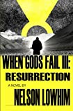 When Gods Fail III : Resurrection, Lowhim, Nelson, 1940122104