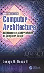 Computer Architecture: Fundamentals and Principles of Computer Design, Second Edition