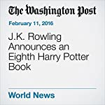 J.K. Rowling Announces an Eighth Harry Potter Book | Jessica Contrera