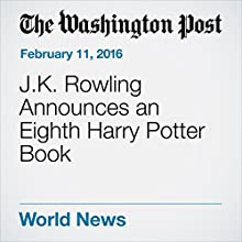J.K. Rowling Announces an Eighth Harry Potter Book Other by Jessica Contrera Narrated by Sam Scholl