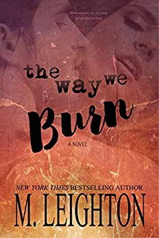 The Way We Burn: A Standalone Romance...With A Twist by [Leighton, M.]