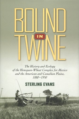 Bound in Twine: The History and Ecology of the Henequen-Wheat Complex for Mexico and the American and Canadian Plains, 1