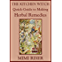 The Kitchen Witch Quick-Guide to Making Herbal Remedies (The Kitchen Witch Collection)