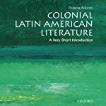 Colonial Latin American Literature: A Very Short Introduction  | Rolena Adorno
