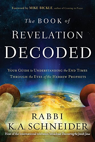 The Book of Revelation Decoded: Your Guide to Understanding the End Times Through the Eyes of the Hebrew Prophets by [Schneider, Rabbi Kirt A.]