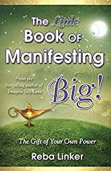 The Little Book of Manifesting Big: The Gift of Your Own Power