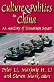 Culture and Politics in China : An Anatomy of Tiananmen Square, Li, Peter and Mark, Steven, 088738353X