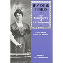 Harvesting Thistles: The Textual Garden of L. M. Montgomery
