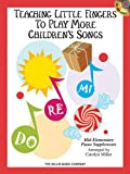 Teaching Little Fingers to Play More Children's Songs, Carolyn Miller, 1423467582