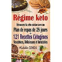 Régime keto: Découvrez la céto cuisine avec un plan de repas de 28 jours + 121 recettes cétogènes novatrices, délicieuses et inratables pour régime cétogène ... Recettes keto faciles (French Edition)