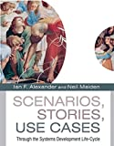 Scenarios, Stories, Use Cases : Through the Systems Development Life-Cycle