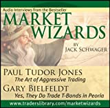 Market Wizards : The Art of Aggressive Trading - Yes, They Do Trade T-Bonds in Peoria, Tudor Jones, Paul and Bielfeldt, Gary, 1592802826