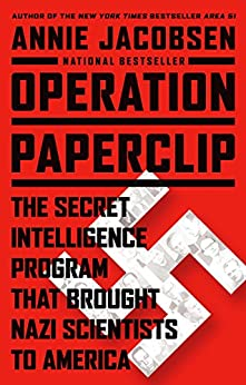 Operation Paperclip: The Secret Intelligence Program that Brought Nazi Scientists to America by [Jacobsen, Annie]