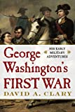 img - for George Washington's First War: His Early Military Adventures book / textbook / text book