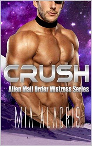 Crush: Alien Mail Order Mistress Series (Alien Male Ordered Mistress Book 1)