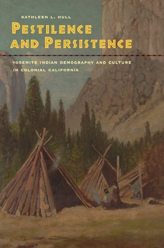 Pestilence and Persistence: Yosemite Indian Demography and Culture in Colonial California