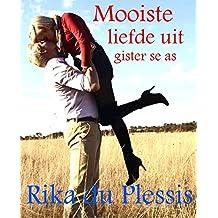 MOOISTE LIEFDE UIT GISTER SE AS (Afrikaans Edition)