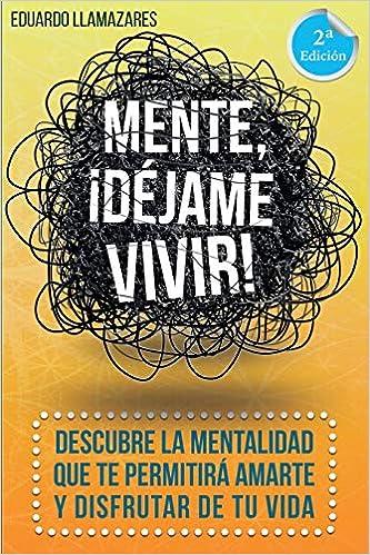 Mente, ¡déjame vivir!: Descubre la mentalidad que te ...