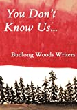 You Don't Know Us...: Budlong Woods Writers (Budlong Woods Workshop Writers) (Volume 1)