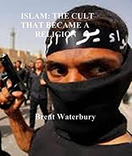 Islam: the cult that became a religion - Kindle edition by Brent