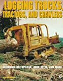 Logging Trucks, Tractors and Crawlers : Including Caterpillar, John Deere and Mack, Creighton, Jeff, 0760302332