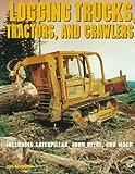 Logging Trucks, Tractors, and Crawlers