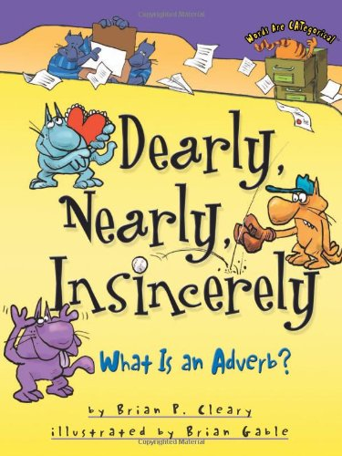 Dearly, Nearly, Insincerely: What Is An Adverb? (Words are Categorical)
