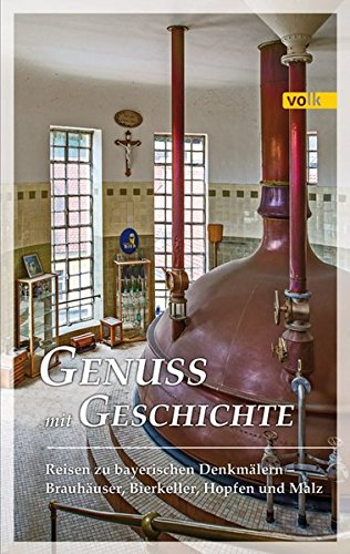 Genuss mit Geschichte: Reisen zu bayerischen Denkmälern - Brauhäuser, Bierkeller, Hopfen und Malz