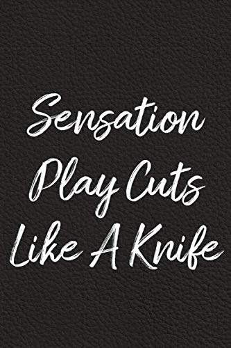 (Sensation Play Cuts Like A Knife: BDSM, Kink, and Fetish Scene Reflection and Growth Log )
