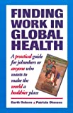 Finding Work in Global Health, Patricia Ohmans and Garth Osborn, 0967560608