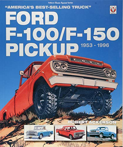 Pdf Transportation Ford F-100/F-150 Pickup 1953 to 1996: AmericaÂ's Best-Selling Truck (Classic Reprint)