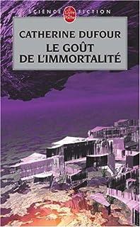 Le goût de l'immortalité, Dufour, Catherine