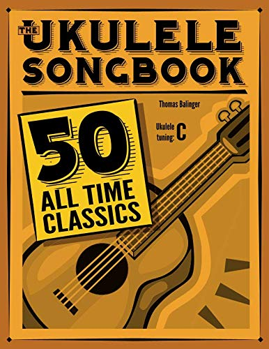 The Ukulele Songbook: 50 All Time Classics (House Son Guitar)