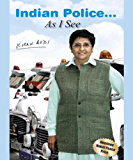 Indian Police… As I See by Kiran Bedi