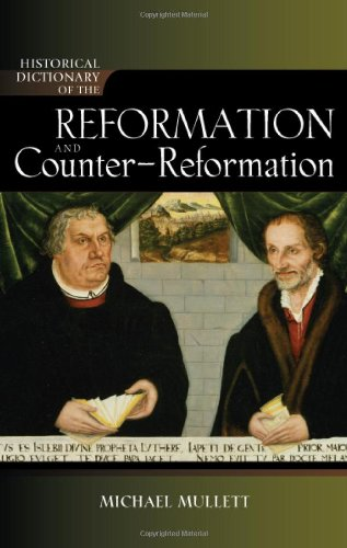 Historical Dictionary of the Reformation and Counter-Reformation (Historical Dictionaries of Religions, Philosophies, and Movements ; 100)