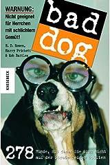 Bad Dog: 278 Hunde, mit denen Sie sich nicht auf der Straße zeigen sollten Perfect Paperback