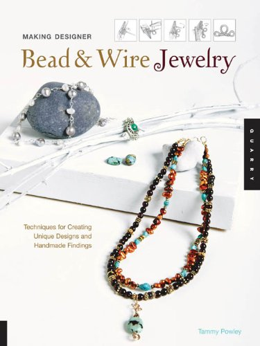Making Designer Bead & Wire Jewelry : Techniques for Unique Designs and Handmade Findings