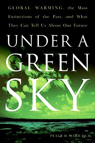 Download Under a Green Sky: Global Warming, the Mass Extinctions of the Past, and What They Can Tell Us About Our Future ebook