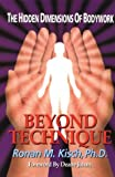 Beyond Technique : The Hidden Dimensions of Bodywork, Kisch, Ronan M., 0966476107