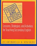 Tried and True : Lessons, Strategies, and Activities for Teaching Secondary English, Antinarella, Joseph C. and Salbu, Ken, 0325004749