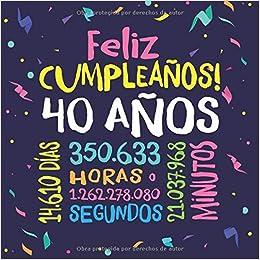 Feliz Cumpleaños - 40 Años: Un libro de visitas para fiesta ...