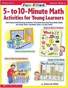 Fun-Filled 5- to 10-Minute Math Activities for Young Learners: 200 Instant Kid-Pleasing Activities That Build Essential Early Math Skills for Circle Time, Transition Time—or Any Time!