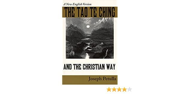 The tao te ching and the christian way a new english version the tao te ching and the christian way a new english version joseph petulla 9781570752117 amazon books fandeluxe Image collections