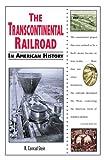 The Transcontinental Railroad in American History, R. Conrad Stein, 0894908820