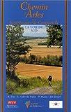 Le Chemin d'Arles vers St-Jacques-de-Compostelle : Guide pratique du pèlerin