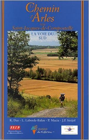 En ligne téléchargement Le Chemin d'Arles vers St-Jacques-de-Compostelle : Guide pratique du pèlerin pdf