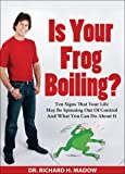 img - for Is Your Frog Boiling? - Ten Signs That Your Life May Be Spinning Out Of Control And What You Can Do About It by Dr. Richard Madow (2007-11-01) book / textbook / text book