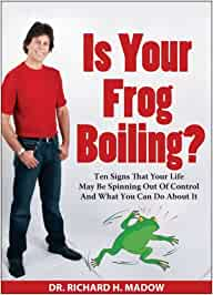 Is Your Frog Boiling? - Ten Signs That Your Life May Be Spinning ...
